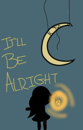 It'll Be Alright by ImaweirdKat