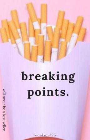 breaking points. by bionkers123