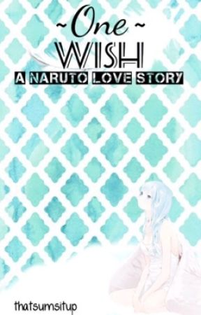 ~ One Wish ~  |A Naruto Love Story| by thatsumsitup