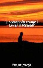 L'assassin rouge I Livai x Reader by Fan_De_Manga