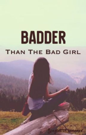 Badder Than The Bad Girl [Being Published] by SpaghettiTheMemer