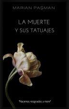 La Muerte Y Sus Tatuajes  by Marian_Pasman
