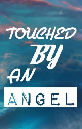 Touched by an Angel - [ ANY ] by Zenairis