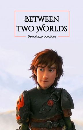 Between Two Worlds (Older Hiccup x reader) by damlaxnh