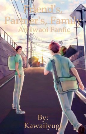 Friend's, Partner's, Family [An Iwaoi Fanfic] by Kawaiiyugi