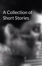 A Collection of Short Stories by whenwintercomes