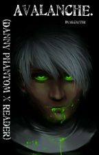 "Avalanche [Danny Phantom x Reader] ((BOOK 2 of ""He's Danny Phantom"" )) by Alcauter_"