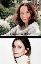 ┌Daisy Ridley & Emma Watson x Fem!Reader┐  by Characterxfemreader