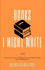 Books I might write by xxlavieestbellexx1