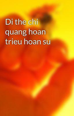 Di the chi quang hoan trieu hoan su