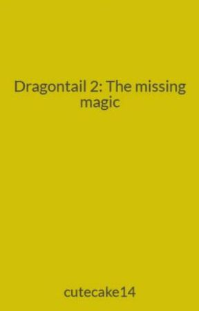 Dragontail 2: The missing magic by cutecake14