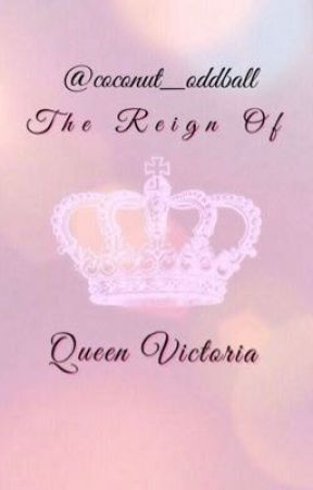 The Reign Of Queen Victoria by coconut_oddball