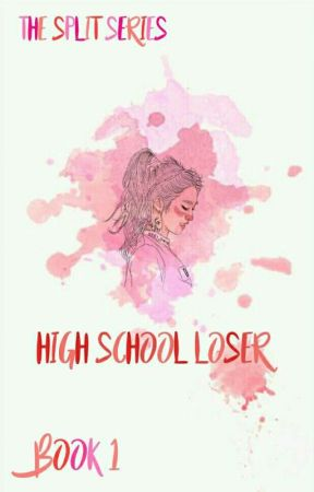 High School Loser  Book 1 In The Split Series  [ON HOLD] by I_Hate_Snakeu_Sweg