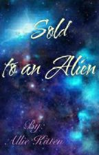 🔗Sold to an Alien🔗 by StarryNight_91