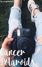 Cancer Polaroids |  H I A T U S  by crxzychemogirl