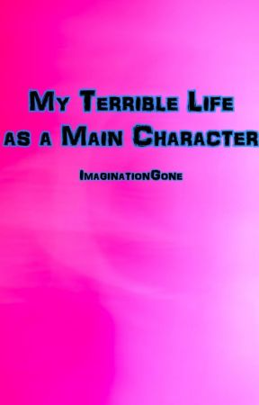 My Terrible LIfe as a Main Character #Wattys2017 by ImaginationGone