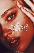Hating Bad✔ [Unedited][On Hold] by kalonanomalous