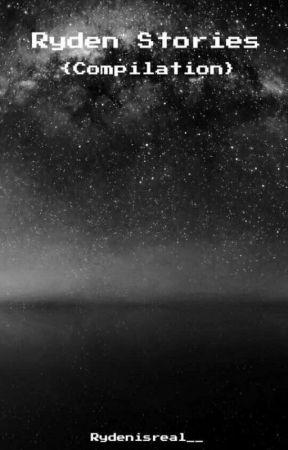 Ryden Stories [Compilation ] by Rydenisreal__