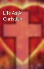 Life As A Christian by Christianclub