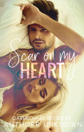 Scar on my Heart (Carmichael Series #3)✔️ by AuthorrUnknown