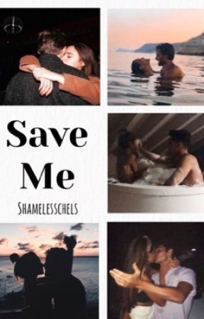 Save Me || Completed ✓ by Shamelesschels