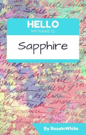 Hello, My Name Is Sapphire by RoseInWhite