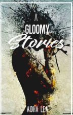 A Gloomy Stories (Kumpulan Cerpen) by AidhaLea