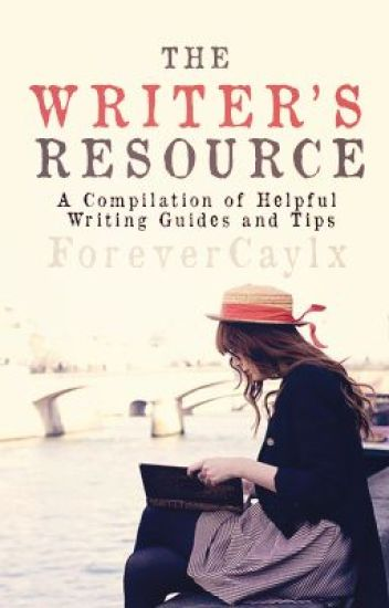 The Writer's Resource - A Compilation of Helpful Writing Guides