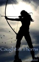 Caught in Thorns >EDITING< by outofhislimit