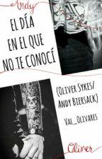 El Día En El Que No Te Conocí || SYSACK by Val_Olivares