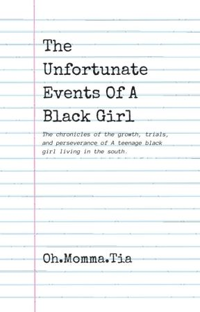The Unfortunate Events Of A Black Girl. by OhMommaTia