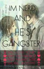 IM NERD AND HE'S GANGSTER by NIEYOOXX