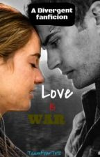 Love is War (A Divergent Fanfic) by TeamFourTris
