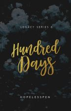 Hundred Days - LEGACY #8 by HopelessPen