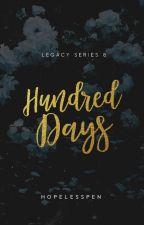 Hundred Days - LEGACY #8 by HopelessPen