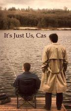 It's just us, Cas // Destiel  by KawaiiPotatogurl12