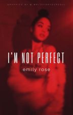 I'm Not Perfect (#Wattys2017) by writeforyoursoul
