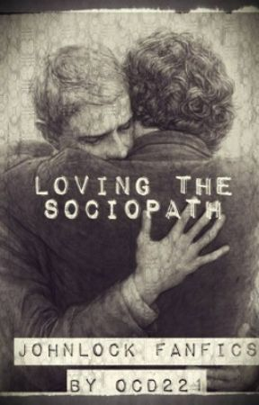 Loving The Sociopath (Johnlock) by PetalsforPages