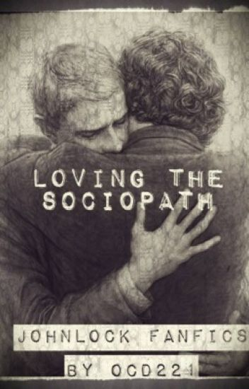 Loving The Sociopath (Johnlock)