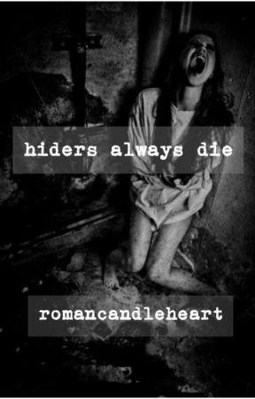 Hiders Always Die  by romancandleheart