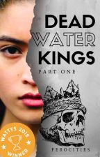 Deadwater Kings   1st Draft by rubypaladin
