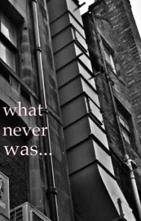 What Never Was.. (one-shot) by allisonwonderland18