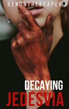 Diary Of A Psychopath: Decaying Jedesvia [✔] by XenontheReaper