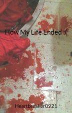 How My Life Ended ~ by Paloma_Ramirez1