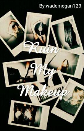Ruin My Makeup {N.H} by wademegan123
