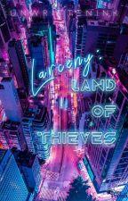 Larceny: Land of Thieves (Wattys2017 Winner) by MajesTeeC