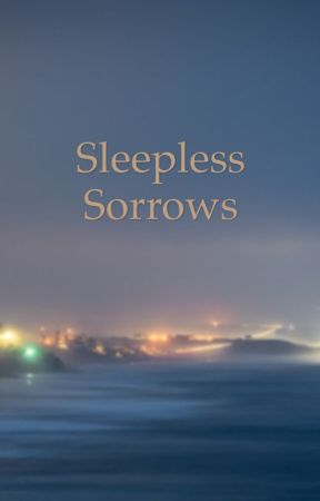 Sleepless Sorrows  by greetingsblueberry
