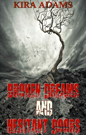 Broken Dreams and Hesitant Doors by xKiraAdamsx