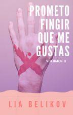 Prometo Fingir que me Gustas (Vol. 2) by LiaBelikov