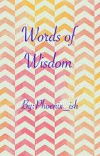 Words Of Wisdom by Phoenix_ish